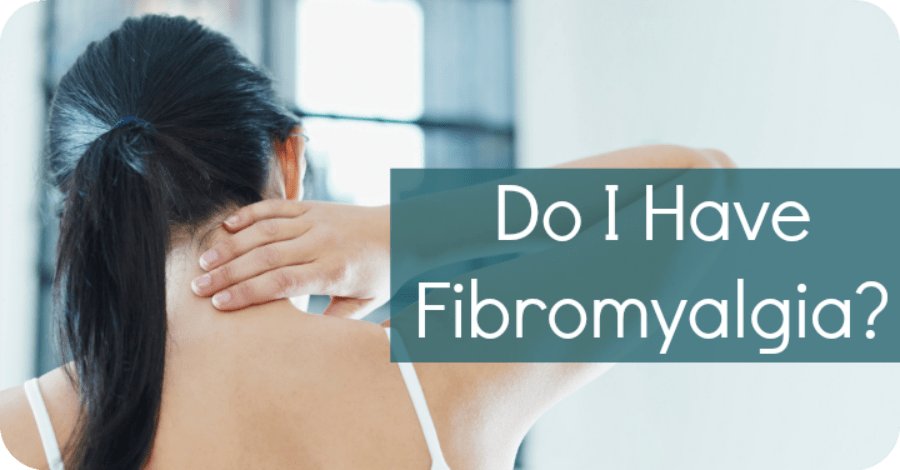 Do I Have Fibromyalgia?