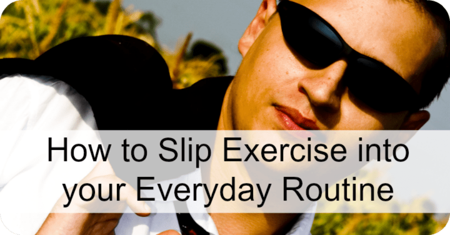 How to Add Exercise into Your Everyday Routine - https://healthpositiveinfo.com/how-to-slip-exercise-into-your-everyday-routine.html