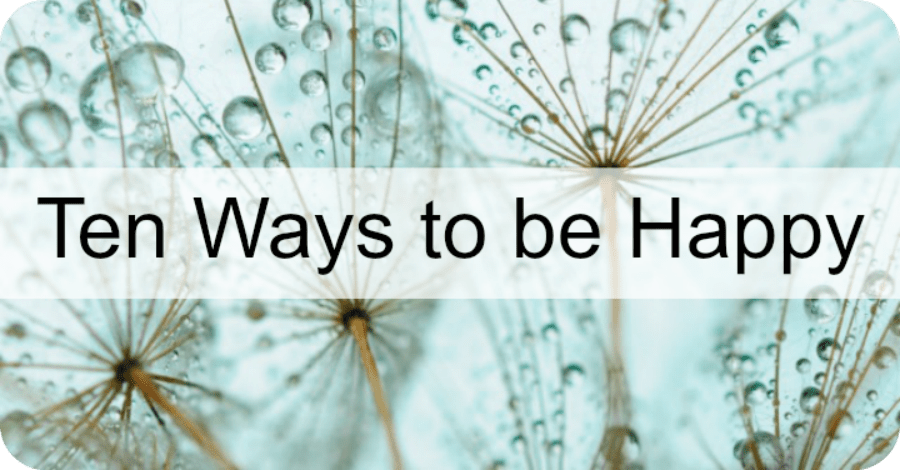 Ten Ways to Be Happy - https://healthpositiveinfo.com/ten-ways-to-be-happy.html