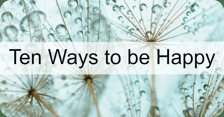 Ten Ways to be Happy
