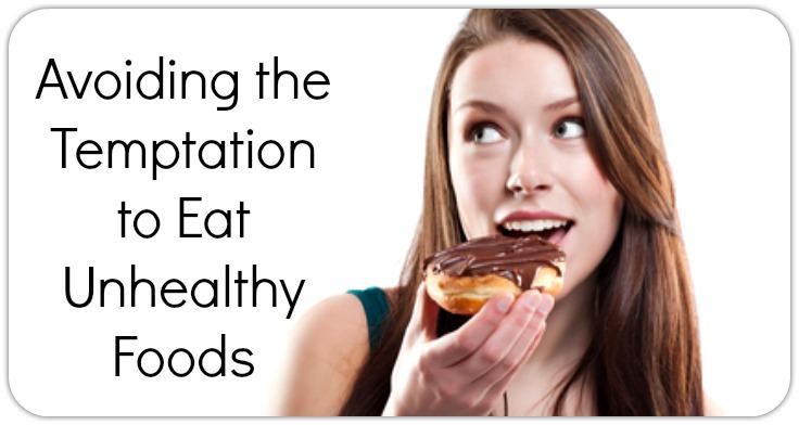 Avoiding the Temptation to Eat Unhealthy Foods