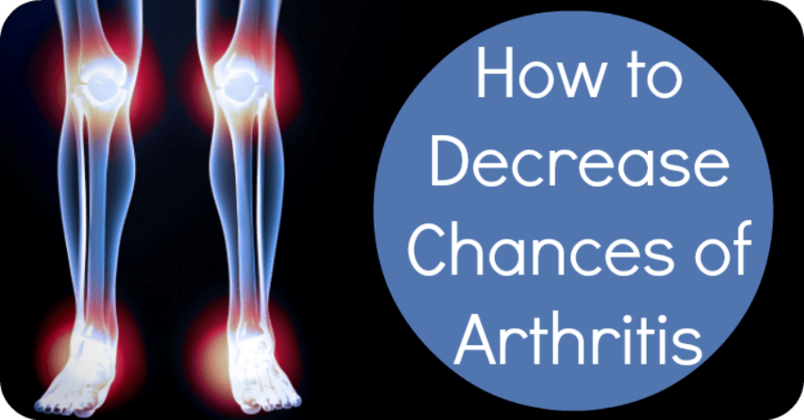 How to Decrease Your Chances of Arthritis