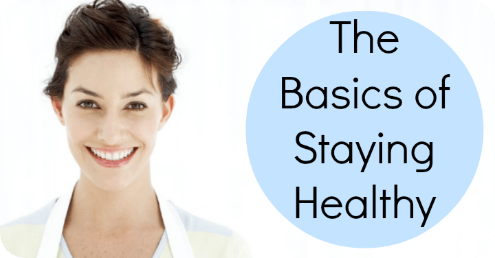 The Basics of Staying Healthy