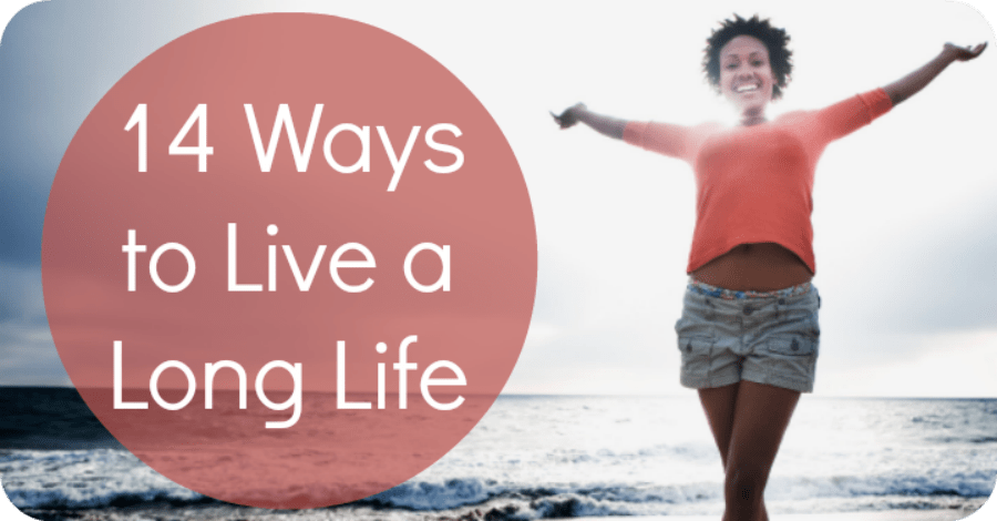 14 Ways to Live a Long Life - https://healthpositiveinfo.com/14-ways-to-live-a-long-life.html
