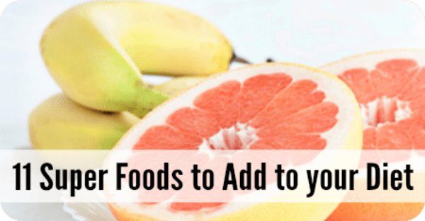 11 Super Foods to Add to your Diet