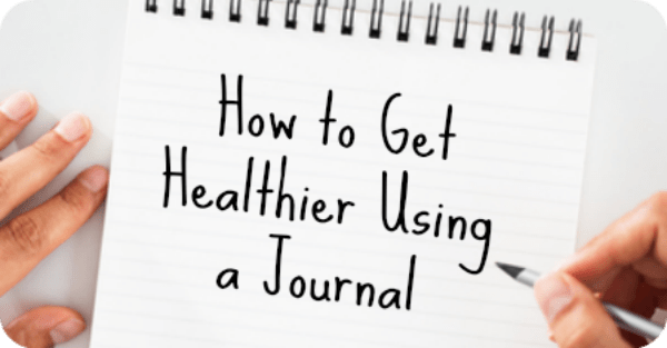 How to Get Healthier Using a Journal