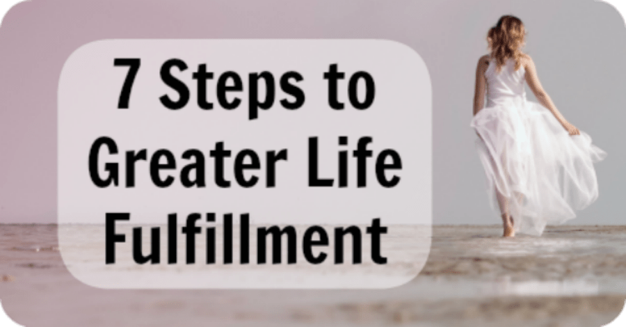 7 Steps to Greater Life Fulfillment