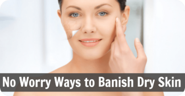 No Worry Ways to Banish Dry Skin