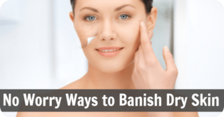 No-Worry Ways to Get Rid of Dry Skin