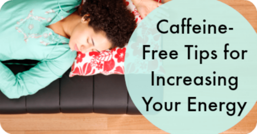 Caffeine-Free Tips for Increasing Your Energy - https://healthpositiveinfo.com/caffeine-free-tips-for-increasing-your-energy.html