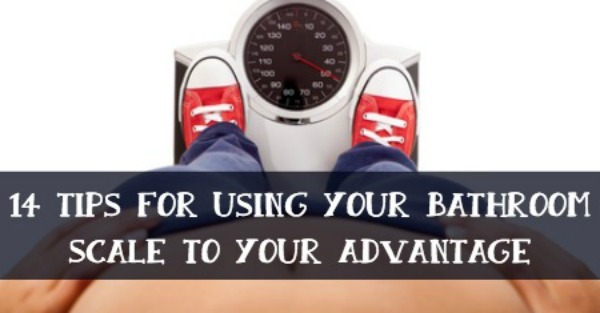 14 Tips for Using Your Bathroom Scale to Your Advantage