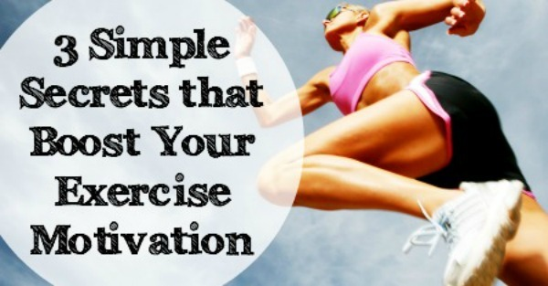 3 Simple Secrets that Boost Your Exercise Motivation