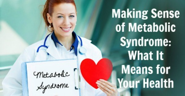 Making Sense of Metabolic Syndrome: What It Means for Your Health