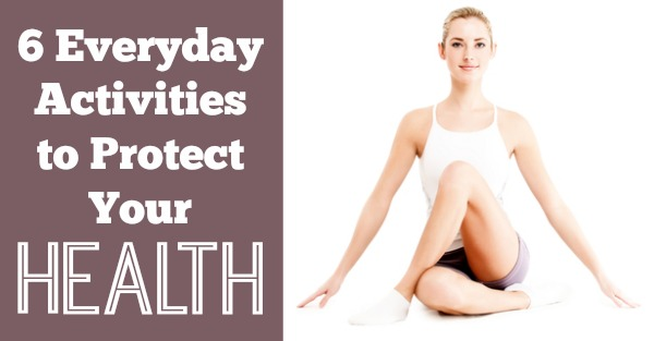 6 Everyday Activities to Protect Your Health