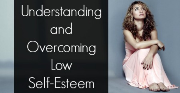Understanding and Overcoming Low Self-Esteem