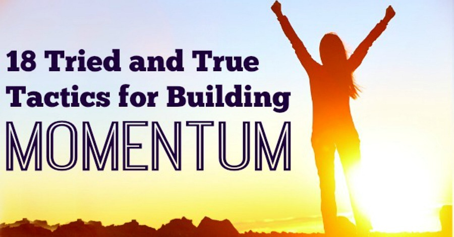 18 Tried and True Tactics for Building Momentum - https://healthpositiveinfo.com/building-momentum.html