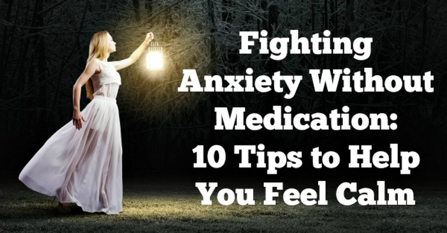 Fighting Anxiety Without Medication: 10 Tips to Help You Feel Calm
