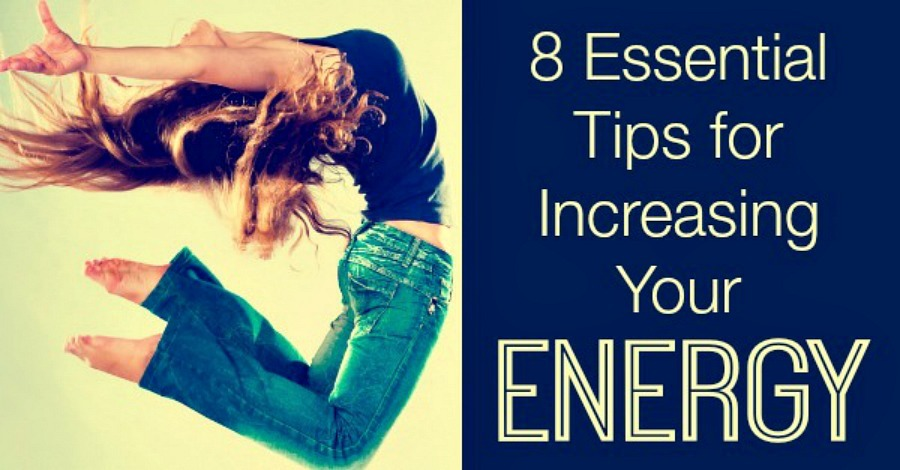 8 Essential Tips for Increasing Your Energy - https://healthpositiveinfo.com/tips-for-increasing-energy.html