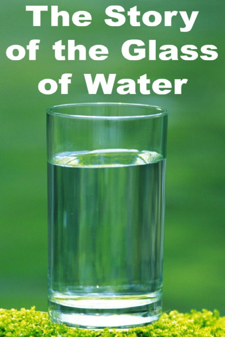 The Story of the Glass of Water - https://healthpositiveinfo.com/the-story-of-the-glass-of-water.html