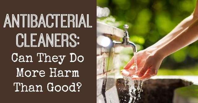 Antibacterial Cleaners: Can They Do More Harm Than Good?