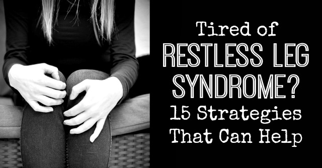 Tired of Restless Leg Syndrome? 15 Strategies That Can Help