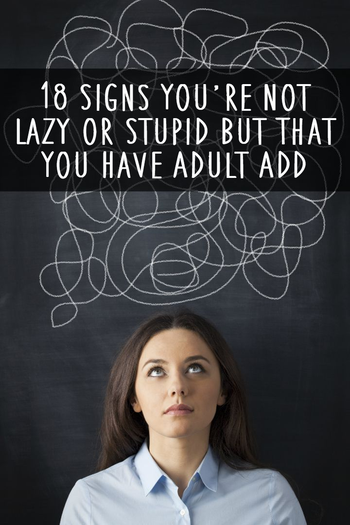 18 Signs You're Not Lazy or Stupid But That You Have Adult ADD ~ https://healthpositiveinfo.com/18-signs-youre-not-lazy-or-stupid-but-that-you-have-adult-add.html