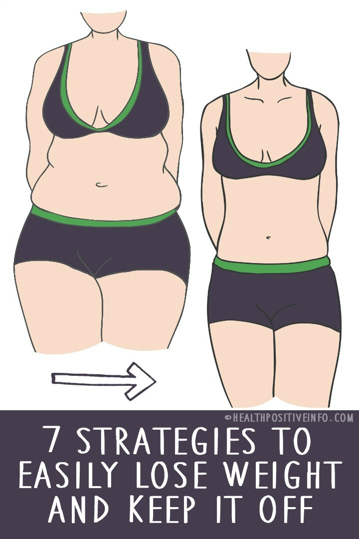 7 Strategies to Easily Lose Weight and Keep it Off ~ https://healthpositiveinfo.com/easily-lose-weight-and-keep-it-off.html